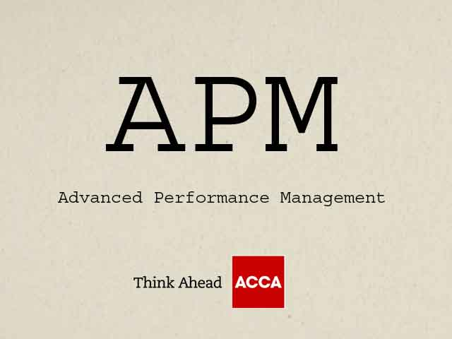 APM Advanced Performance Management Previously Known as P5 ¬ ACCA APM Course